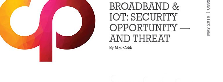 Broadband & IoT: Security Opportunity -- and Threat