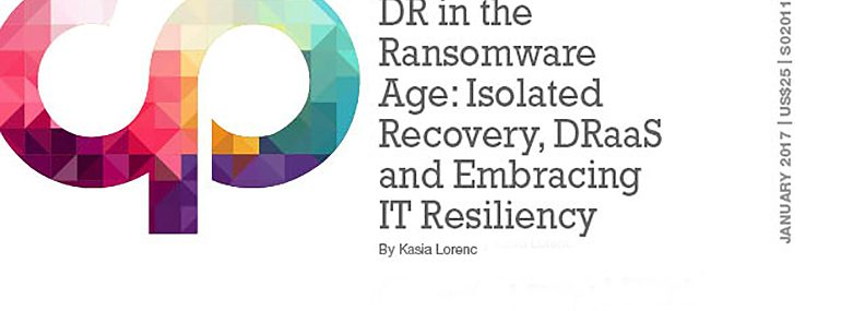 DR in the Ransomware Age: Isolated Recovery, DRaaS and Embracing IT Resiliency