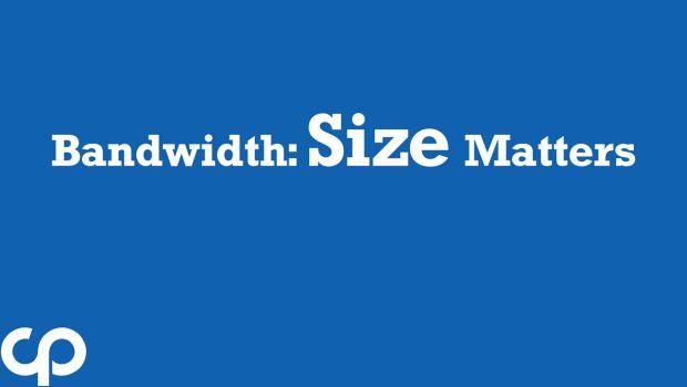 Bandwidth: Size Matters