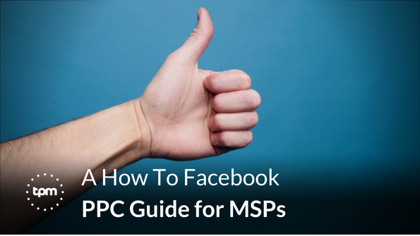 A How To Facebook PPC Guide for MSPs