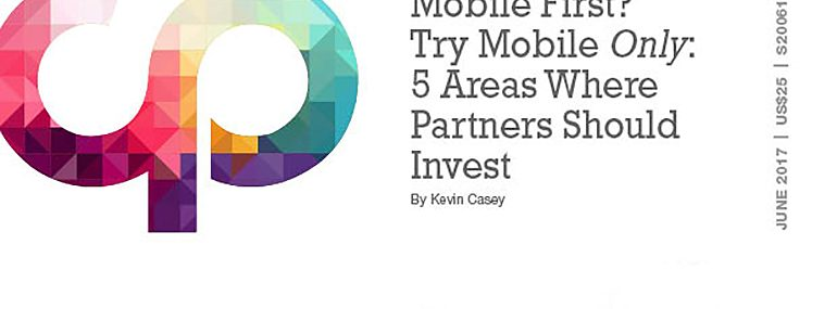 Mobile First? Try Mobile Only: 5 Areas Where Partners Should Invest