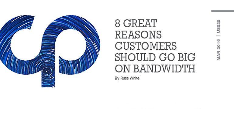 8 Great Reasons Customers Should go Big on Bandwidth