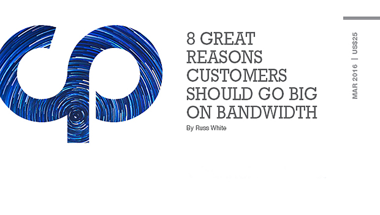 8 Great Reasons Customers Should go Big on Bandwidth