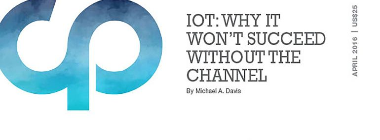 IoT: Why It Won't Succeed Without the Channel