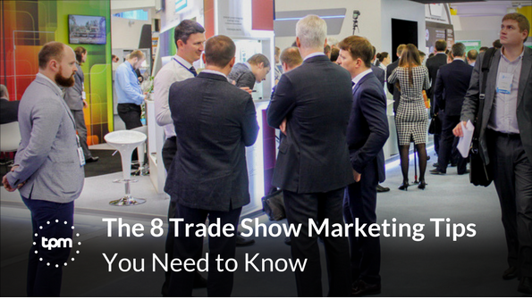 The 8 Trade Show Marketing Tips You Need to Know