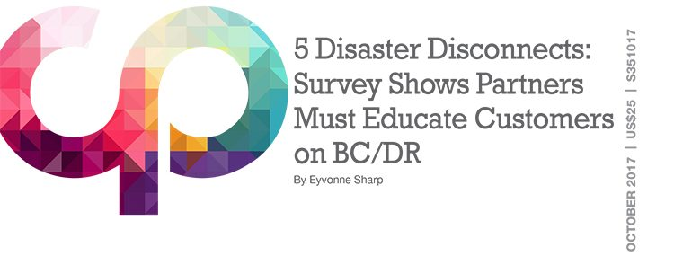 5 Disaster Disconnects: Survey Shows That Partners Must Educate Customers on BC/DR