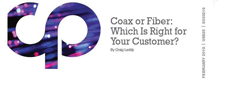 Coax or Fiber: Which Is Right for Your Customer?