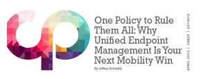One Policy to Rule Them All: Why Unified Endpoint Management Is Your Next Mobility Win