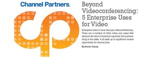Beyond Videoconferencing: 5 Enterprise Uses for Video