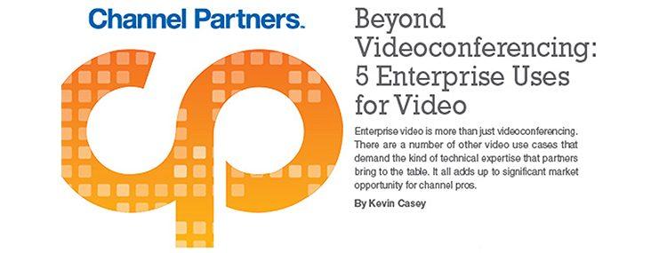 Beyond Videoconferencing: 5 Enterprise Uses for Video